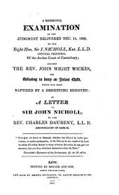 A respectful examination of the judgment delivered ... by ... sir J. Nicholl ... against the rev. John Wight Wickes for refusing to bury an infant child, which had been baptized by a dissenting minister: in a letter