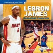 LeBron James: Basketball Superstar