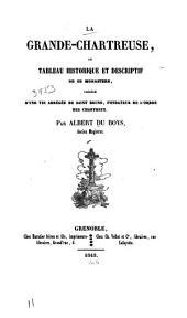 La Grande-Chartreuse, ou tableau historique et descriptif de ce monastère: précédé d'une vie abrégée de Saint Bruno, fondateur de l'ordre des Chartreux