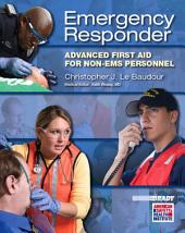 Emergency Responder: Advanced First Aid for Non EMS Personnel