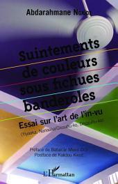 Suintements de couleurs sous fichues banderolles: Essai sur l'art de l'in-vu - (Yiyaaka, Nanaaka/Gissunu-ko, Dëggunu-ko)
