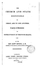 The Church and State responsible to Christ, and to one another; discourses on Daniel's vision of the four beasts