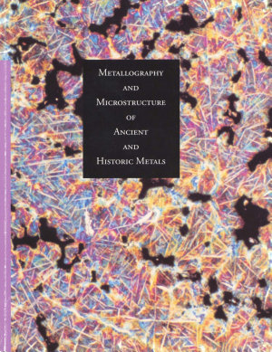 Metallography and Microstructure in Ancient and Historic Metals