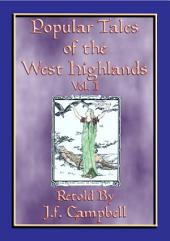 POPULAR TALES OF THE WEST HIGHLANDS Vol. 1: 23 Folk and Fairy Tales from the West Highlands of Scotland, Volume 1