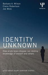 Identity Unknown: How acute brain disease can destroy knowledge of oneself and others
