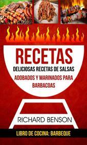 Recetas: Deliciosas Recetas de salsas, Adobados y Marinados para Barbacoas (Libro de cocina: Barbeque)