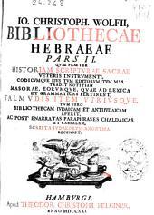 Jo. Christophori Wolfii, Bibliotheca Hebraea, Pars II. quae praeter historiam scripturae sacrae ...
