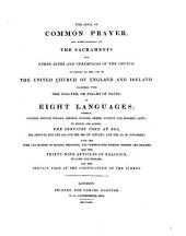 The Book of Common Prayer, and Administration of the Sacraments and Other Rites and Ceremonies of the Church, According to the Use of the United Church of England and Ireland: Together with the Psalter, Or Psalms of David; in Eight Languages; Namely, English, French, Italian, German, Spanish, Greek, Ancient and Modern, Latin; to which are Added, the Services Used at Sea, the Services for the 29th and the 30th of January, and the 5th of November; with the Form and Manner of Making, Ordaining, and Consecrating Bishops, Priests, and Deacons; Also the Thirty-nine Articles of Religion, in Latin and English; and the Service Used at the Convocation of the Clergy