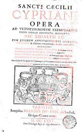 SANCTI CAECILII CYPRIANI OPERA: AD VETVSTISSIMORVM EXEMPLARIVM FIDEM SEDVLO EMENDATA, DILIGENTIA NIC. RIGALTII I.C. CVM EIVSDEM ANNOTATIONIBVS INTEGRIS, PAMELII, & Aliorum commentariis, seorsim antea editis. ACCEDVNT MARCI MINVCII FELICIS OCTAVIVS de Idolorum vanitate. ARNOBII AFRI ADVERSVS GENTES, Libri VII. IVLII FIRMICI MATERNI V.C. de Errore profanarum Religionum. COMMODIANI INSTRVCTIONES aduersus Gentium Deos