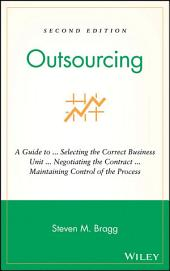 Outsourcing: A Guide to ... Selecting the Correct Business Unit ... Negotiating the Contract ... Maintaining Control of the Process, Edition 2