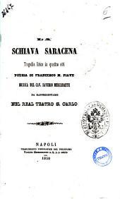 La schiava saracena tragedia lirica in quattro atti poesia di Francesco M. Piave
