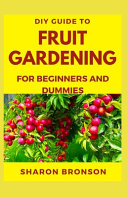 DIY Guide To Fruit Gardening for Beginners and Dummies PDF