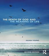 The Death of God and the Meaning of Life: Edition 2
