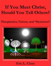 "If You Meet Christ, Should You Tell Others? Theophanies, Visions, and ""Mysticism"""
