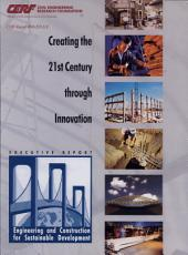 Creating the 21st Century Through Innovation: Engineering and Construction for Sustainable Development : Executive Report