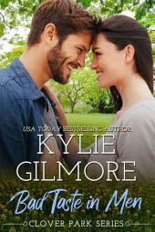 Bad Taste in Men (Contemporary Romance): Clover Park series, Book 3