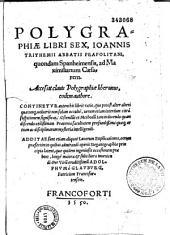 Polygraphiae libri sex, Ioannis Trithemii abbatis Peapolitani, quondam Spanheimensis