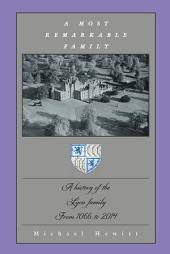 A Most Remarkable Family: A History of the Lyon Family from 1066 to 2014