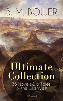 B  M  BOWER Ultimate Collection  35 Novels   16 Tales of the Old West  Illustrated  PDF