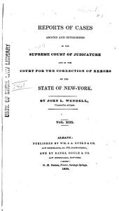 Reports of Cases Argued and Determined in the Supreme Court of Judicature, and in the Court for the Trial of Impeachments and the Correction of Errors, of the State of New-York. [1828-1841]: Volume 13