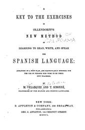 A Key to the Exercises in Ollendorff's New Method of Learning to Read, Write, and Speak the Spanish Language: Arranged on a New Plan, and Particularly Intended for the Use of Persons who Wish to be Their Own Teachers