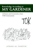 Knowledge According to My Gardener  50 Stories and Crosswords to Start TOK Conversations PDF