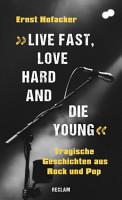 Live fast  love hard and die young   Tragische Geschichten aus Rock und Pop PDF