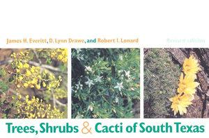 Trees  Shrubs   Cacti of South Texas PDF