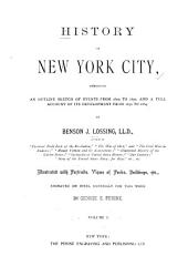 History of New York City: Embracing an Outline Sketch of Events from 1609 to 1830, and a Full Account of Its Development from 1830 to 1884, Volume 1