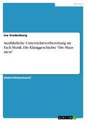 """Ausführliche Unterrichtsvorbereitung im Fach Musik. Die Klanggeschichte """"Die Maus niest"""""""