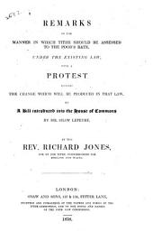 Remarks on the Manner in which Tithe Should be Assessed to the Poor's Rate, Under the Existing Law: With a Protest Against the Change which Will be Produced in that Law, by a Bill Introduced Into the House of Commons by Mr. Shaw Lefevre