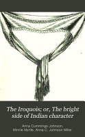 The Iroquois  Or  The Bright Side of Indian Character PDF