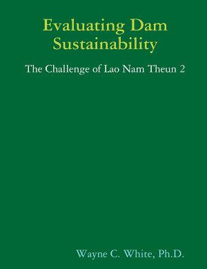 Evaluating Dam Sustainability  the Challenge of Lao Nam Theun 2 PDF