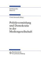 Politikvermittlung und Demokratie in der Mediengesellschaft: Beiträge zur politischen Kommunikationskultur