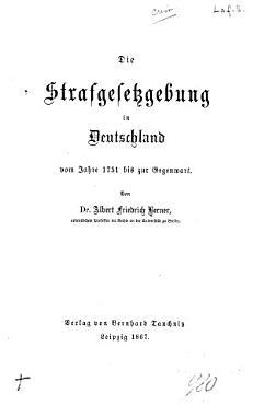 Die Strafgesetzgebung in Deutschland vom Jahre 1751 bis zur Gegenwart PDF