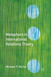 Metaphors in International Relations Theory