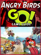 Angry Birds Go! The Unofficial Strategies, Tricks and Tips for Angry Birds Go! App Game