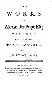 The Works of Alexander Pope, Esq: In Nine Volumes Complete, with His Last Corrections, Additions, and Improvements, as They Were Delivered to the Editor a Little Before His Death, Together with the Commentary and Notes of Mr. Warburton, Volume 2