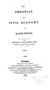 The Christian and Civic Economy of Large Towns: Volume 1