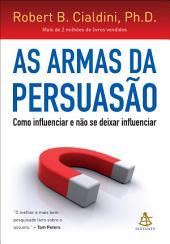 As armas da persuasão: Como influenciar e não se deixar influenciar, Edição 2