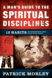 A Man S Guide To The Spiritual Disciplines Book PDF