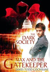 The Dark Soceity (Max and the Gatekeeper Book IV): Book 4 Max and the Gatekeeper Series