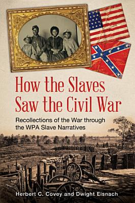 How the Slaves Saw the Civil War  Recollections of the War through the WPA Slave Narratives