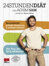 24STUNDENDIÄT von Achim Sam mit Prof. Dr. Michael Hamm: Revolutionär: schnell abnehmen & schlank bleiben! Der Tag, der dich verändert!