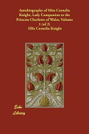 Autobiography of Miss Cornelia Knight  Lady Companion to the Princess Charlotte of Wales  Volume 1  of 2  PDF