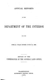 Annual Report, Commissioner of the General Land Office to the Secretary of the Interior for Fiscal Year Ended ...: 1898-1899