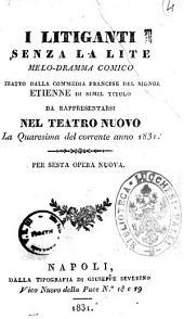 I litiganti senza la lite melo-dramma comico [la poesia è del signor Andrea Leone Tottola