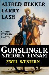 Gunslinger sterben einsam: Zwei Western: Cassiopeiapress Sammelband