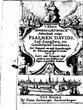 't Kleyn Hoorns-liet-boeck, inhoudende eenige Psalmen Davids, lof-sanghen, en geestelijcke liedekens. Seer bequaem om inde vergaderinghe der geloovigen gesongen te worden: Volume 1