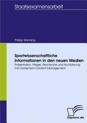 Sportwissenschaftliche Informationen in den neuen Medien: Präsentation, Pflege, Recherche und Archivierung mit modernem Content Management